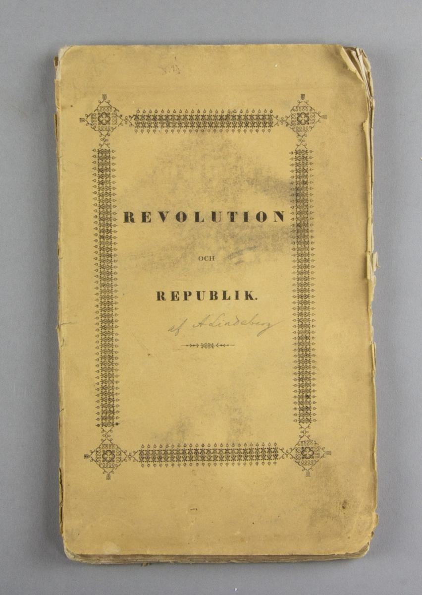 """Bok, häftat pappersband: """"Revolution och Republik"""" skriven av Anders Lindeberg och tryckt hos Lars Johan Hierta i Stockholm 1838.  Häftad och oskuren i samtida gult tryckt omslag."""