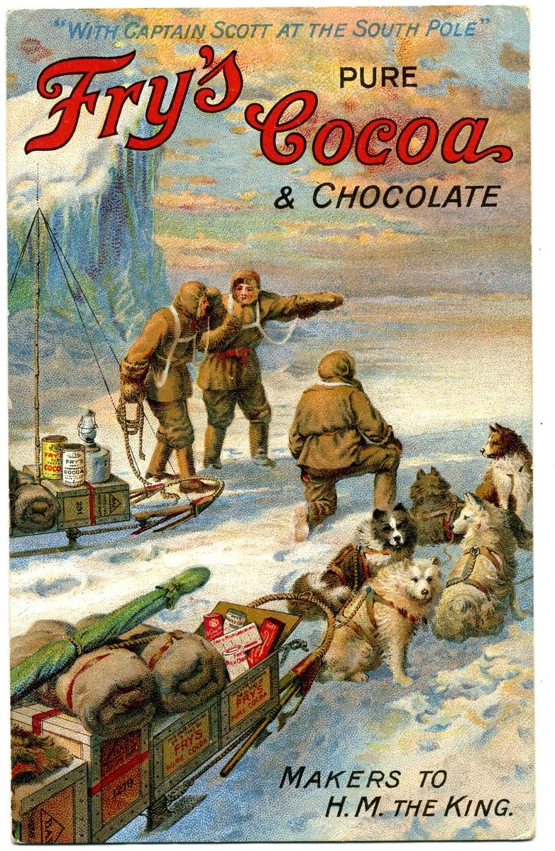 """Vykort med reklam för Fry's pure cocoa & chocolate, """"With Captain Scott at the South Pole"""". Tre män med hundspann och packning på slädarna med produkter från Fry's. På baksidan återgiven korrespondens mellan Scott och firman."""