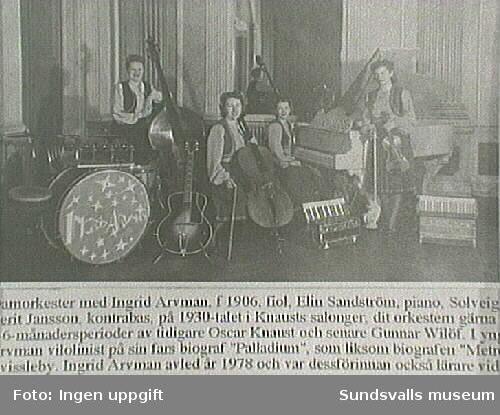 Ingrid Arvmans damorkester uppträdde på Knaust salonger tre till sex månader åt gången. De blev engagerade av bl a Oscar Knaust.