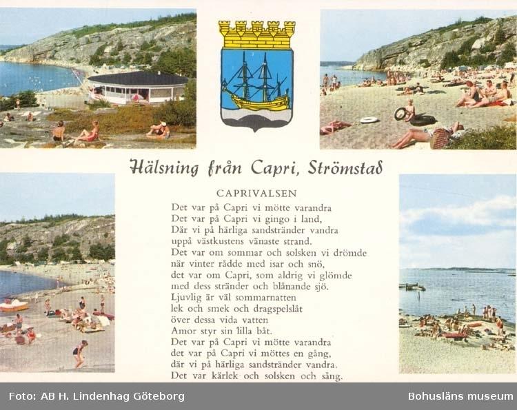 """Tryckt text på kortet: """"Hälsning från Capri, Strömstad."""" """"Caprivalsen. Det var på Capri vi mötte varandra Det var på Capri vi gingo i land  Där vi på härliga sandstränder vandra uppå västkustens vänaste strand.  Det var om sommaren och solsken vi drömde när vinter rådde med isar och snö, det var om Capri, som aldrig vi glömde med dess stränder och blånande sjö."""